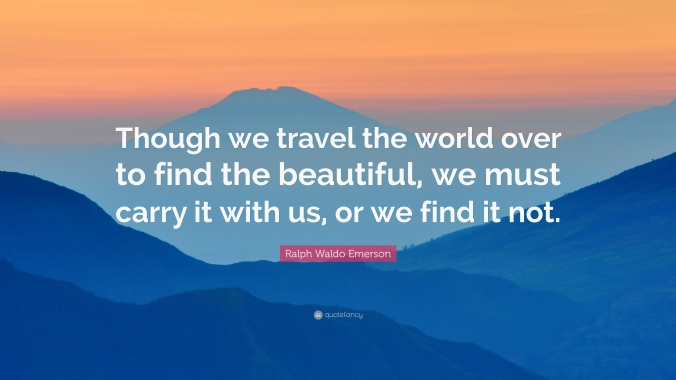 357656-Ralph-Waldo-Emerson-Quote-Though-we-travel-the-world-over-to-find